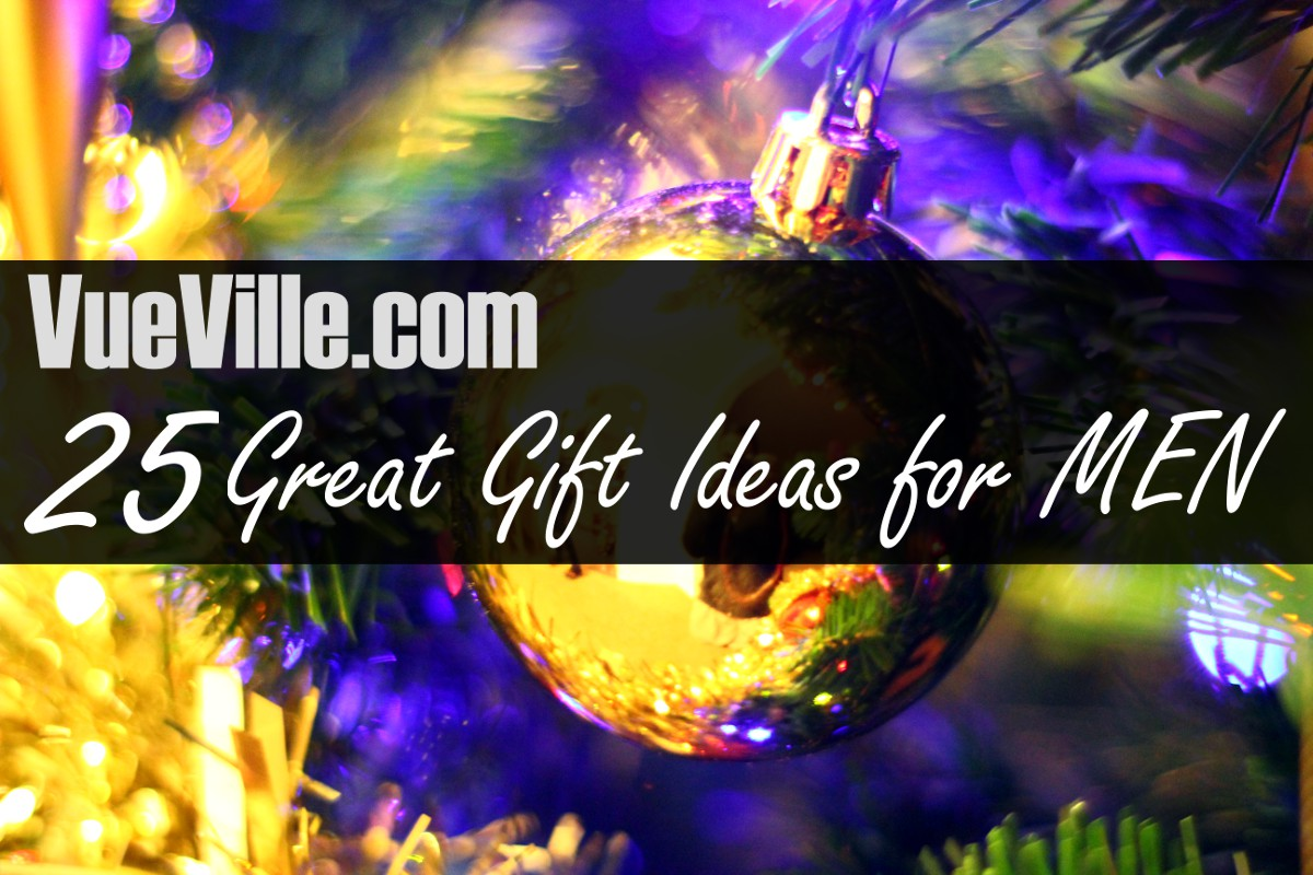 25 Great Gift Ideas for Men this Christmas - VueVille