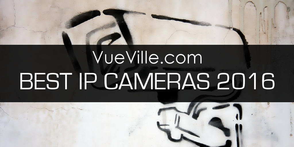 Best Ip Camera 2016 Recommendations Vueville