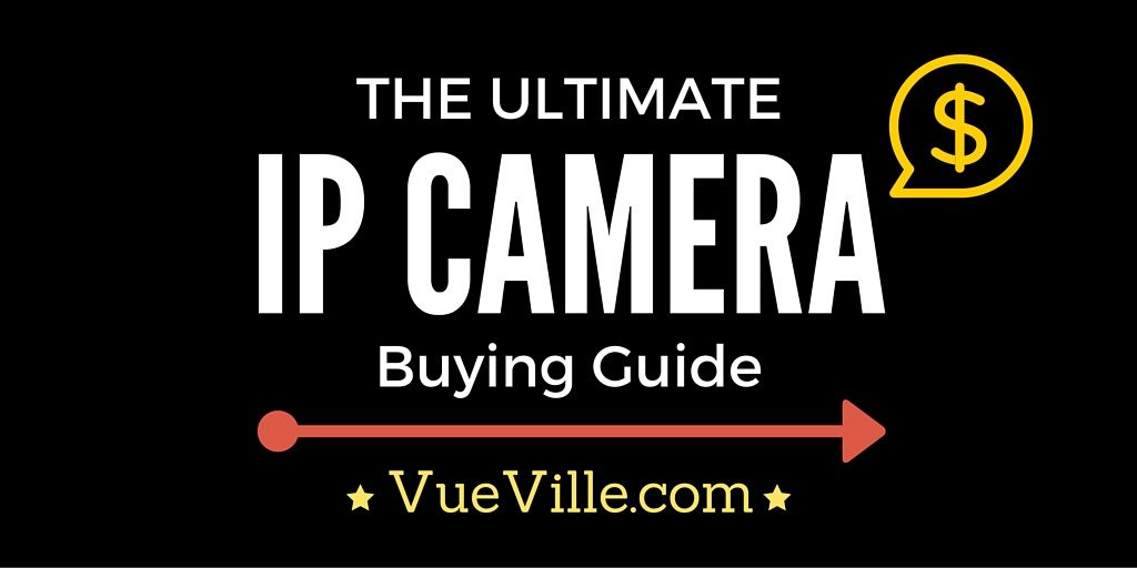The Ultimate IP Camera Buying Guide - VueVille.com