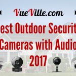 Best Outdoor Security Camera with Audio 2017 - VueVille.com
