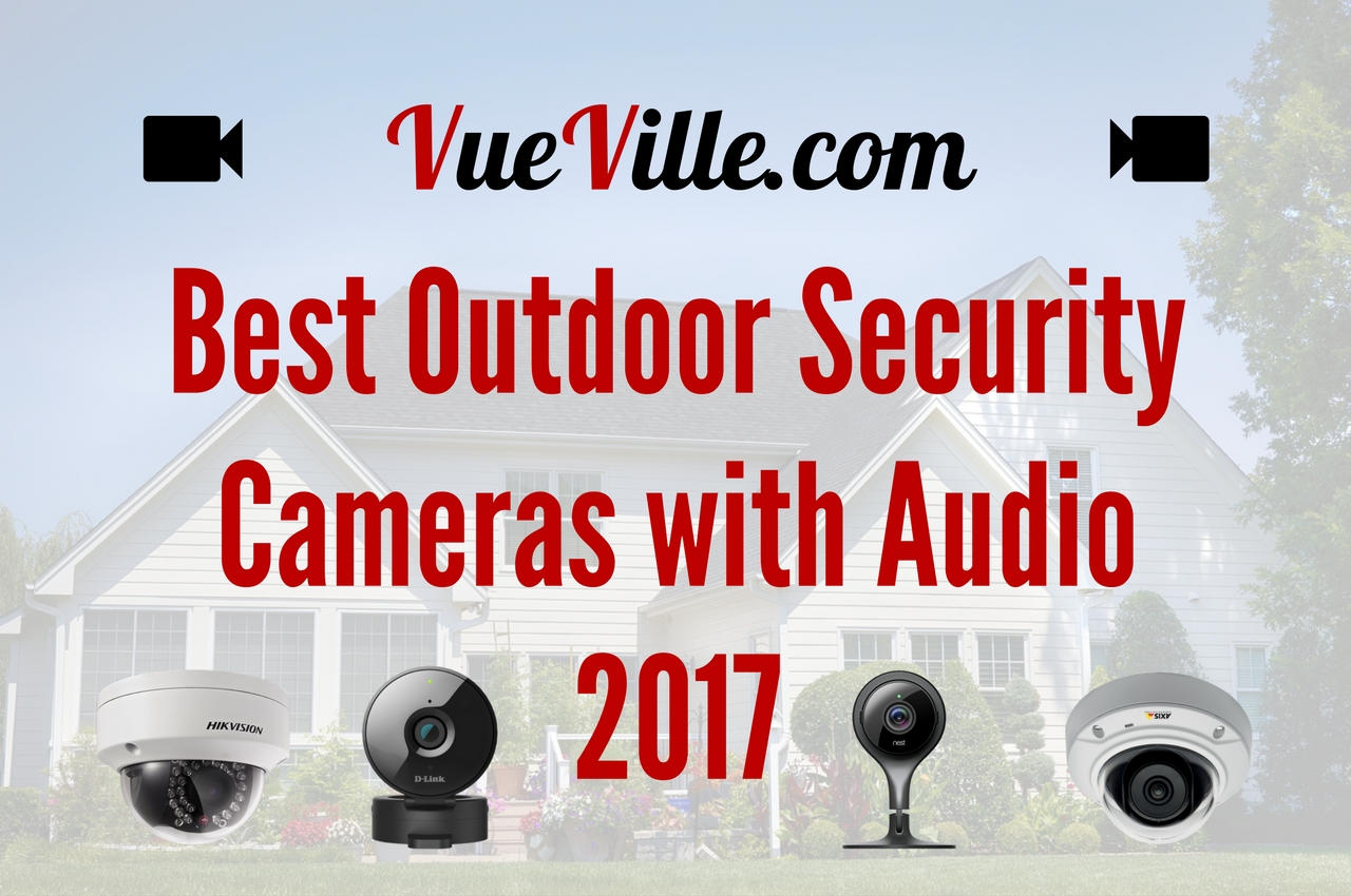 Best Outdoor Security Cameras With Audio 2017